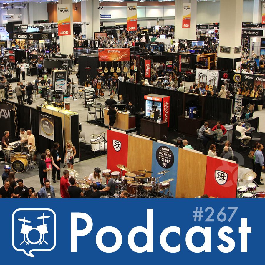 Drummer Talk 267 – NAMM 2016 Recap (Part 2)